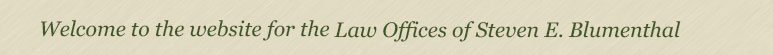 Welcome to the website for the Law Office of Steven E. Blumenthal, Esq.